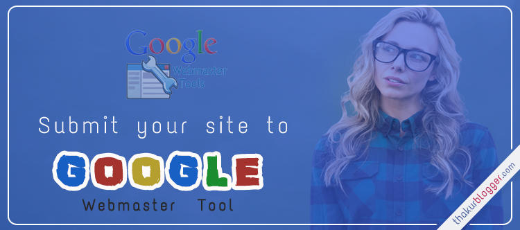 how to submit website to Google Webmaster Tools | Thakur Blogger