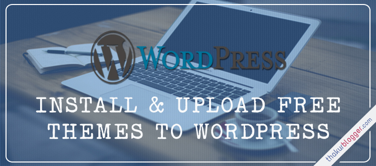 How to Install wordpress theme | Thakur Blogger