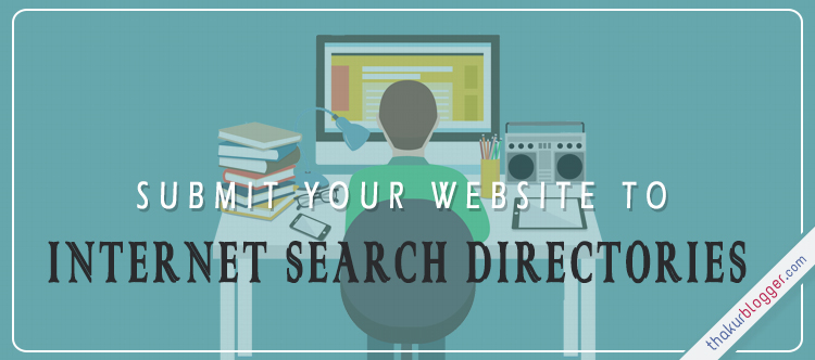 Internet Search Engiens & Web Directories list - Submit your blog | Thakur Blogger
