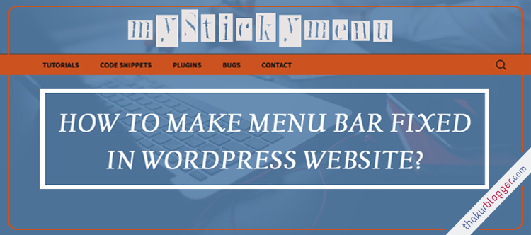 Make menu bar fixed in wordpress site - wordpress menu plugin - mystickymenu