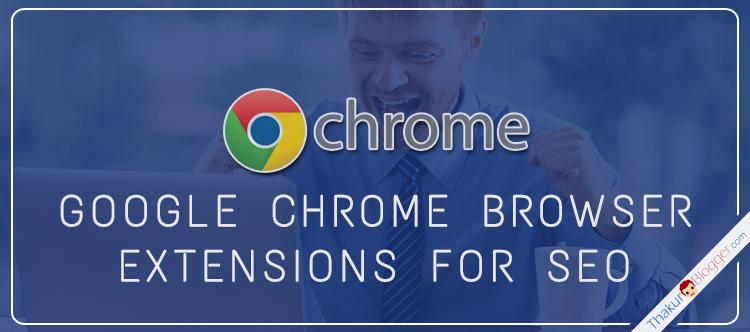 Google chrome SEO extension - Chrome extensions list   Thakur Blogger