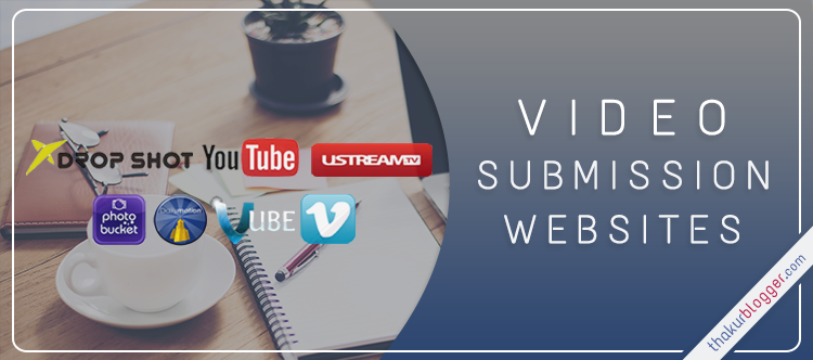 Top 15 free Video submission sites list | Thakur Blogger