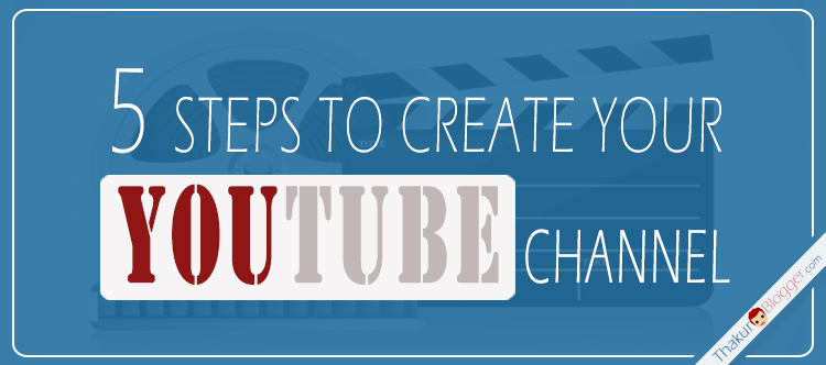 How to create your YouTube channel that can make money for you - Thakur Blogger