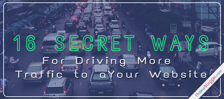 Secrets to drive more traffic to website - Increase website traffic | Thakur Blogger