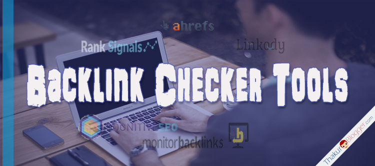 6 Best free Backlink checker tools online - Thakur Blogger