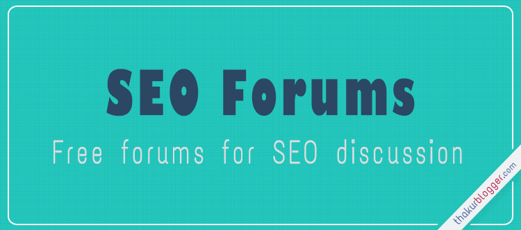 Top 15 Free SEO Forums websites list | Thakur Blogger