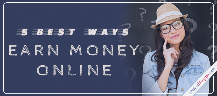 5 Easy and Best Ways - How to Earn Money Online